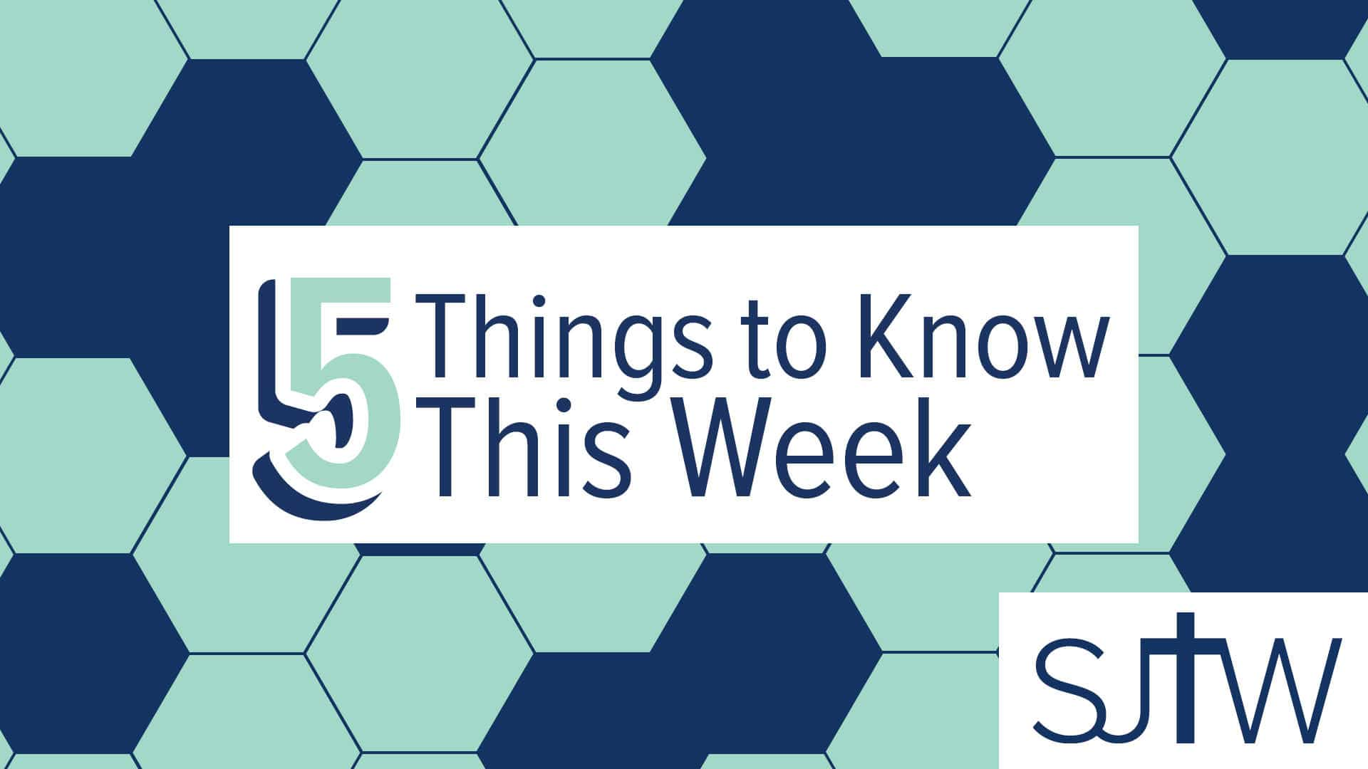 5 Things to Know This Week
