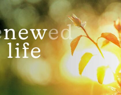 Renewed Life – Easter 2021